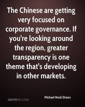 Michael Nock Draws  - The Chinese are getting very focused on corporate governance. If you're looking around the region, greater transparency is one theme that's developing in other markets.