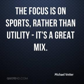 Michael Vetter  - The focus is on sports, rather than utility - it's a great mix.