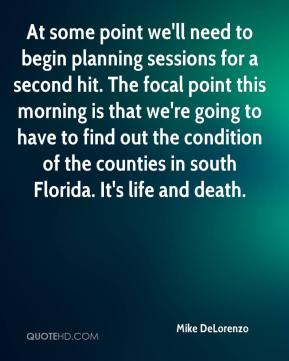 Mike DeLorenzo  - At some point we'll need to begin planning sessions for a second hit. The focal point this morning is that we're going to have to find out the condition of the counties in south Florida. It's life and death.