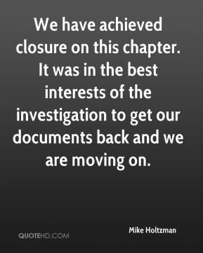 Mike Holtzman  - We have achieved closure on this chapter. It was in the best interests of the investigation to get our documents back and we are moving on.