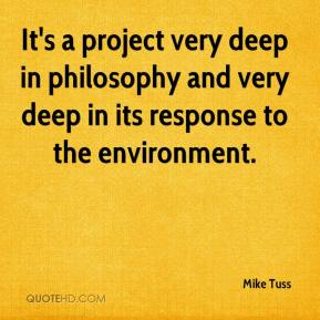 It's a project very deep in philosophy and very deep in its response to the environment.