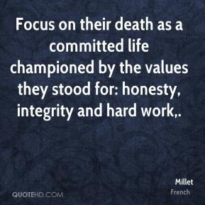 Millet  - Focus on their death as a committed life championed by the values they stood for: honesty, integrity and hard work.