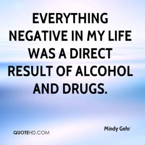 Everything negative in my life was a direct result of alcohol and drugs.