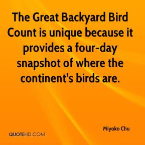 Miyoko Chu  - The Great Backyard Bird Count is unique because it provides a four-day snapshot of where the continent's birds are.
