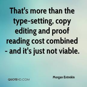 Morgan Entrekin  - That's more than the type-setting, copy editing and proof reading cost combined - and it's just not viable.