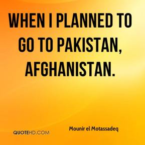Mounir el Motassadeq  - when I planned to go to Pakistan, Afghanistan.