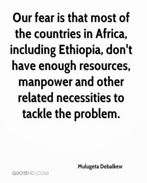 Mulugeta Debalkew  - Our fear is that most of the countries in Africa, including Ethiopia, don't have enough resources, manpower and other related necessities to tackle the problem.