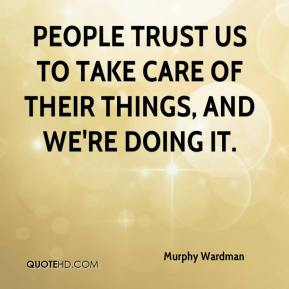 Murphy Wardman  - People trust us to take care of their things, and we're doing it.