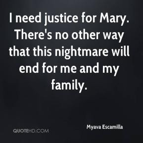 Myava Escamilla  - I need justice for Mary. There's no other way that this nightmare will end for me and my family.