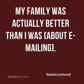 My family was actually better than I was [about e-mailing].