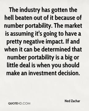 Ned Zachar  - The industry has gotten the hell beaten out of it because of number portability. The market is assuming it's going to have a pretty negative impact. If and when it can be determined that number portability is a big or little deal is when you should make an investment decision.
