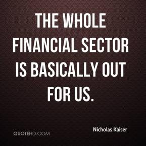 The whole financial sector is basically out for us.