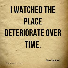 Nico Santucci  - I watched the place deteriorate over time.