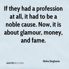 If they had a profession at all, it had to be a noble cause. Now, it is about glamour, money, and fame.