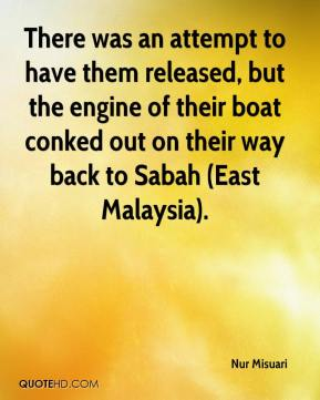 Nur Misuari  - There was an attempt to have them released, but the engine of their boat conked out on their way back to Sabah (East Malaysia).