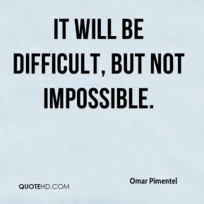 It will be difficult, but not impossible.
