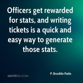 P. Brocklin Parks  - Officers get rewarded for stats, and writing tickets is a quick and easy way to generate those stats.