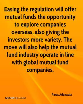 Easing the regulation will offer mutual funds the opportunity to explore companies overseas, also giving the investors more variety. The move will also help the mutual fund industry operate in line with global mutual fund companies.