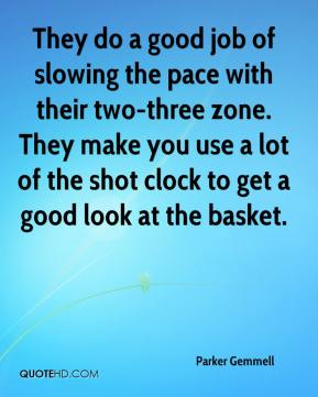 Parker Gemmell  - They do a good job of slowing the pace with their two-three zone. They make you use a lot of the shot clock to get a good look at the basket.
