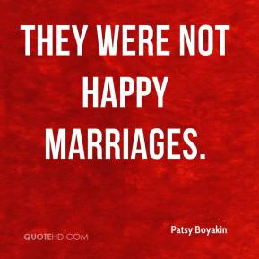 Patsy Boyakin  - They were not happy marriages.