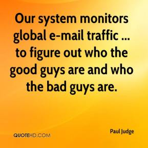 Paul Judge  - Our system monitors global e-mail traffic ... to figure out who the good guys are and who the bad guys are.