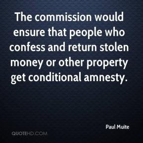 Paul Muite  - The commission would ensure that people who confess and return stolen money or other property get conditional amnesty.