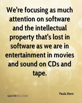 Paula Stern  - We're focusing as much attention on software and the intellectual property that's lost in software as we are in entertainment in movies and sound on CDs and tape.