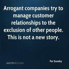 Per Suneby  - Arrogant companies try to manage customer relationships to the exclusion of other people. This is not a new story.