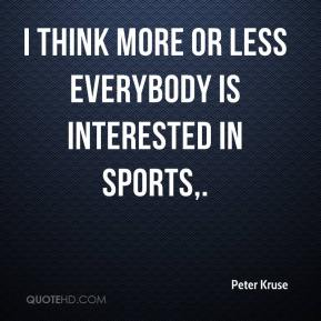 I think more or less everybody is interested in sports.