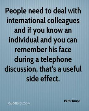 People need to deal with international colleagues and if you know an individual and you can remember his face during a telephone discussion, that's a useful side effect.