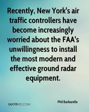 Phil Barbarello  - Recently, New York's air traffic controllers have become increasingly worried about the FAA's unwillingness to install the most modern and effective ground radar equipment.