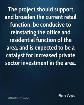 Pierre Voges  - The project should support and broaden the current retail function, be conducive to reinstating the office and residential function of the area, and is expected to be a catalyst for increased private sector investment in the area.