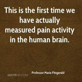 This is the first time we have actually measured pain activity in the human brain.