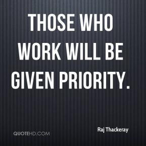 Raj Thackeray  - Those who work will be given priority.