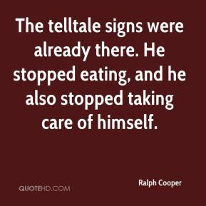 Ralph Cooper  - The telltale signs were already there. He stopped eating, and he also stopped taking care of himself.