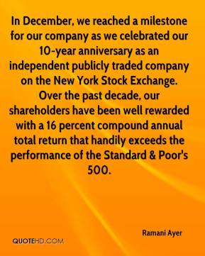 Ramani Ayer  - In December, we reached a milestone for our company as we celebrated our 10-year anniversary as an independent publicly traded company on the New York Stock Exchange. Over the past decade, our shareholders have been well rewarded with a 16 percent compound annual total return that handily exceeds the performance of the Standard & Poor's 500.