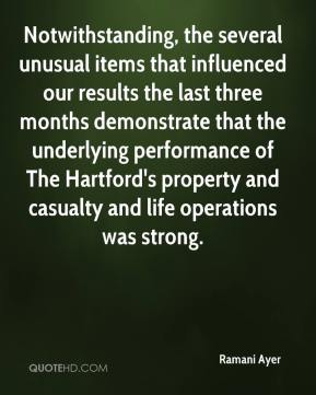 Ramani Ayer  - Notwithstanding, the several unusual items that influenced our results the last three months demonstrate that the underlying performance of The Hartford's property and casualty and life operations was strong.