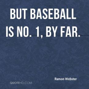 Ramon Webster  - But baseball is No. 1, by far.