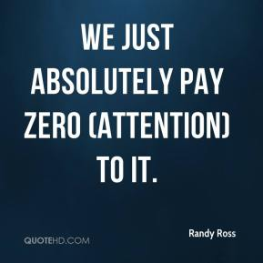 We just absolutely pay zero (attention) to it.