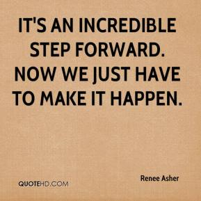 Renee Asher  - It's an incredible step forward. Now we just have to make it happen.