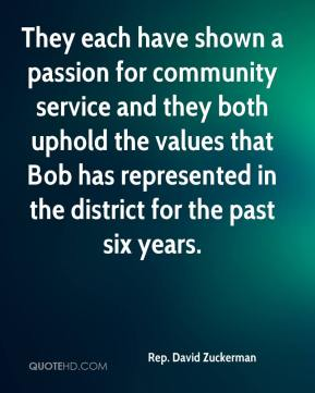 Rep. David Zuckerman  - They each have shown a passion for community service and they both uphold the values that Bob has represented in the district for the past six years.