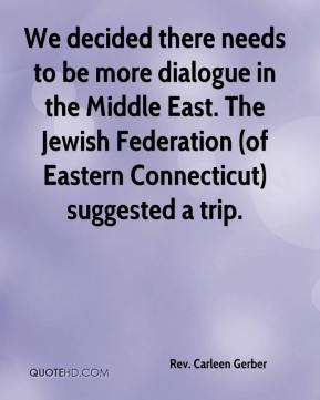 Rev. Carleen Gerber  - We decided there needs to be more dialogue in the Middle East. The Jewish Federation (of Eastern Connecticut) suggested a trip.