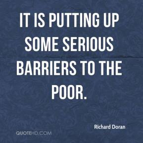 Richard Doran  - It is putting up some serious barriers to the poor.
