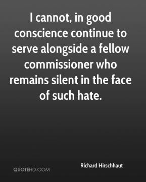 Richard Hirschhaut  - I cannot, in good conscience continue to serve alongside a fellow commissioner who remains silent in the face of such hate.