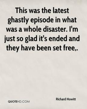 Richard Howitt  - This was the latest ghastly episode in what was a whole disaster. I'm just so glad it's ended and they have been set free.