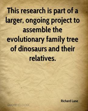 Richard Lane  - This research is part of a larger, ongoing project to assemble the evolutionary family tree of dinosaurs and their relatives.