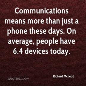 Richard McLeod  - Communications means more than just a phone these days. On average, people have 6.4 devices today.