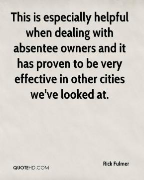 Rick Fulmer  - This is especially helpful when dealing with absentee owners and it has proven to be very effective in other cities we've looked at.