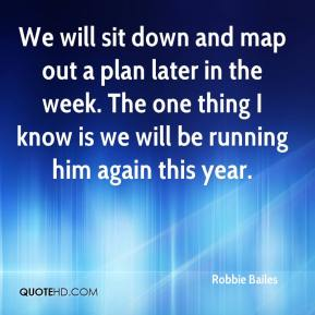 Robbie Bailes  - We will sit down and map out a plan later in the week. The one thing I know is we will be running him again this year.