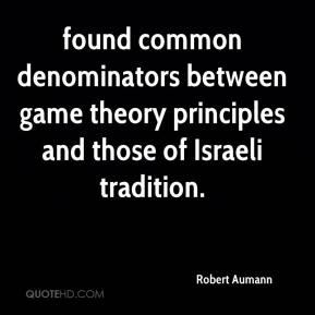 Robert Aumann  - found common denominators between game theory principles and those of Israeli tradition.